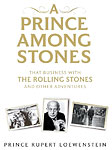 A Prince Among Stones: That Business with the Rolling Stones and Other Adventures by Prince Rupert Lowenstein